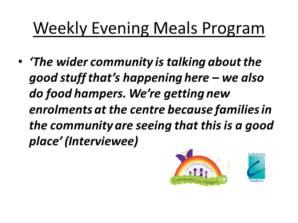 Weekly Evening Meals Program 'The wider community is talking about the good stuff that's happening here – we also do food hampers. We're getting new e