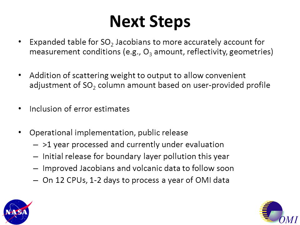 Next Steps Expanded table for SO 2 Jacobians to more accurately account for measurement conditions (e.g., O 3 amount, reflectivity, geometries) Additi