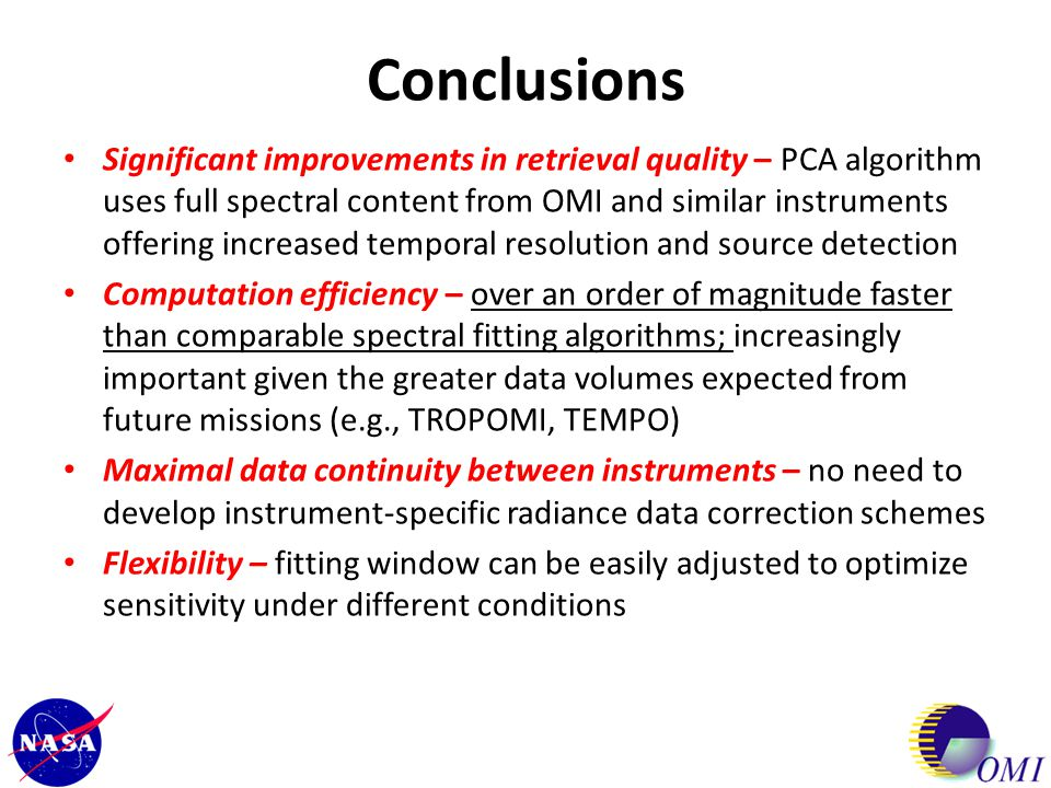 Conclusions Significant improvements in retrieval quality – PCA algorithm uses full spectral content from OMI and similar instruments offering increas