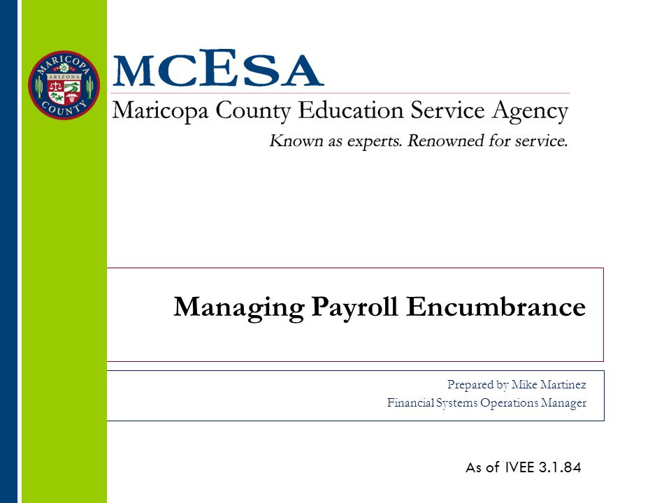 Managing Payroll Encumbrance Prepared by Mike Martinez Financial Systems Operations Manager As of IVEE 3.1.84