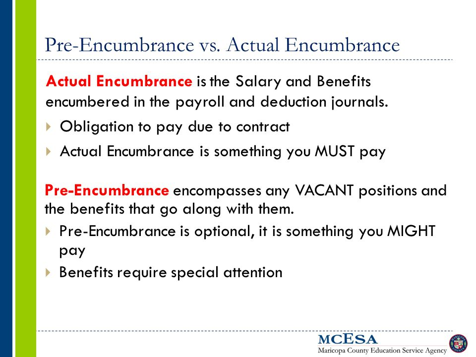 Pre-Encumbrance vs. Actual Encumbrance Pre-Encumbrance encompasses any VACANT positions and the benefits that go along with them.  Pre-Encumbrance is