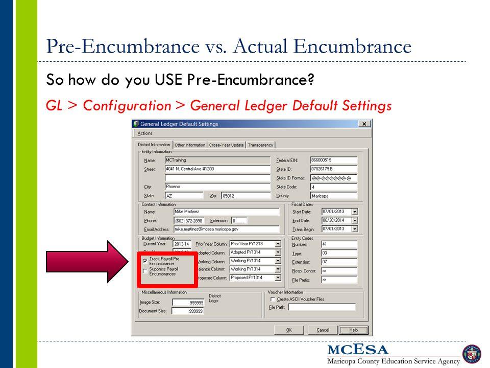 Pre-Encumbrance vs. Actual Encumbrance So how do you USE Pre-Encumbrance? GL > Configuration > General Ledger Default Settings