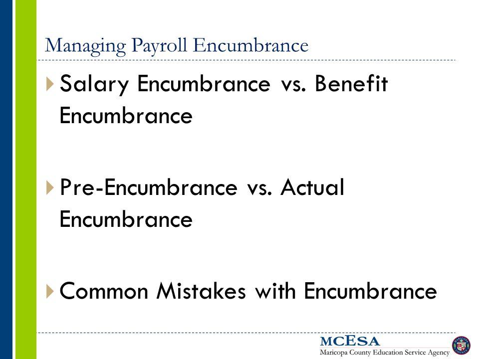 Managing Payroll Encumbrance  Salary Encumbrance vs. Benefit Encumbrance  Pre-Encumbrance vs. Actual Encumbrance  Common Mistakes with Encumbrance