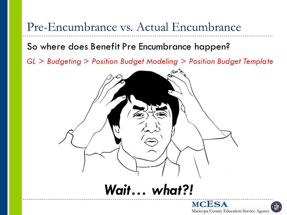 Pre-Encumbrance vs. Actual Encumbrance So where does Benefit Pre Encumbrance happen? GL > Budgeting > Position Budget Modeling > Position Budget Templ
