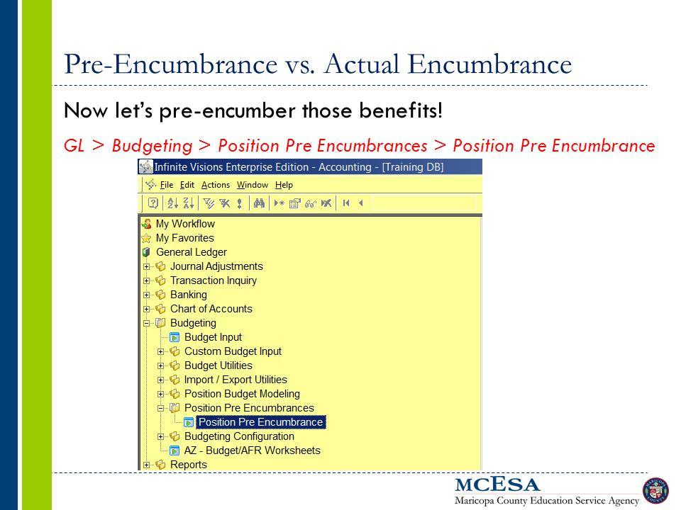 Pre-Encumbrance vs. Actual Encumbrance Now let's pre-encumber those benefits! GL > Budgeting > Position Pre Encumbrances > Position Pre Encumbrance