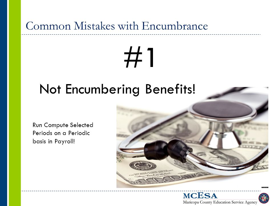 Common Mistakes with Encumbrance #1 Not Encumbering Benefits.