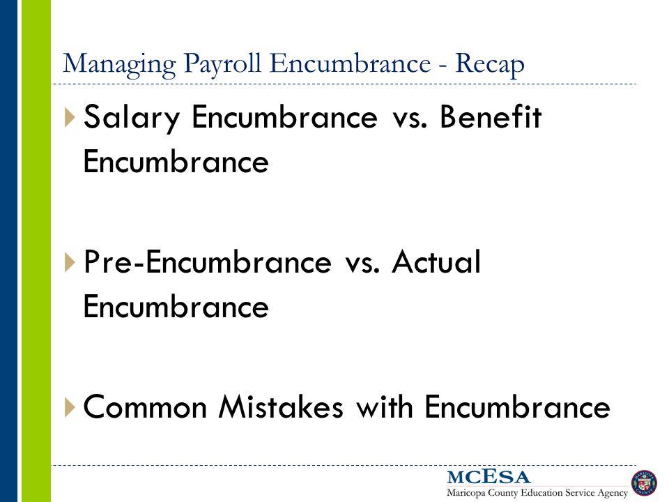 Managing Payroll Encumbrance - Recap  Salary Encumbrance vs. Benefit Encumbrance  Pre-Encumbrance vs. Actual Encumbrance  Common Mistakes with Encu