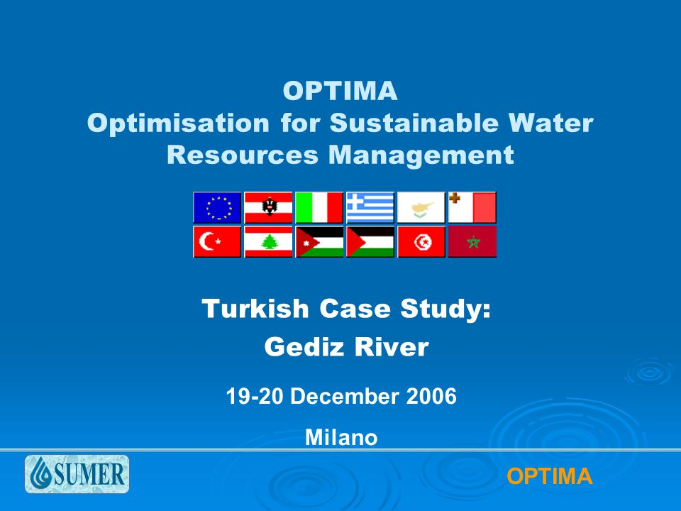 OPTIMA OPTIMA Optimisation for Sustainable Water Resources Management Turkish Case Study: Gediz River 19-20 December 2006 Milano