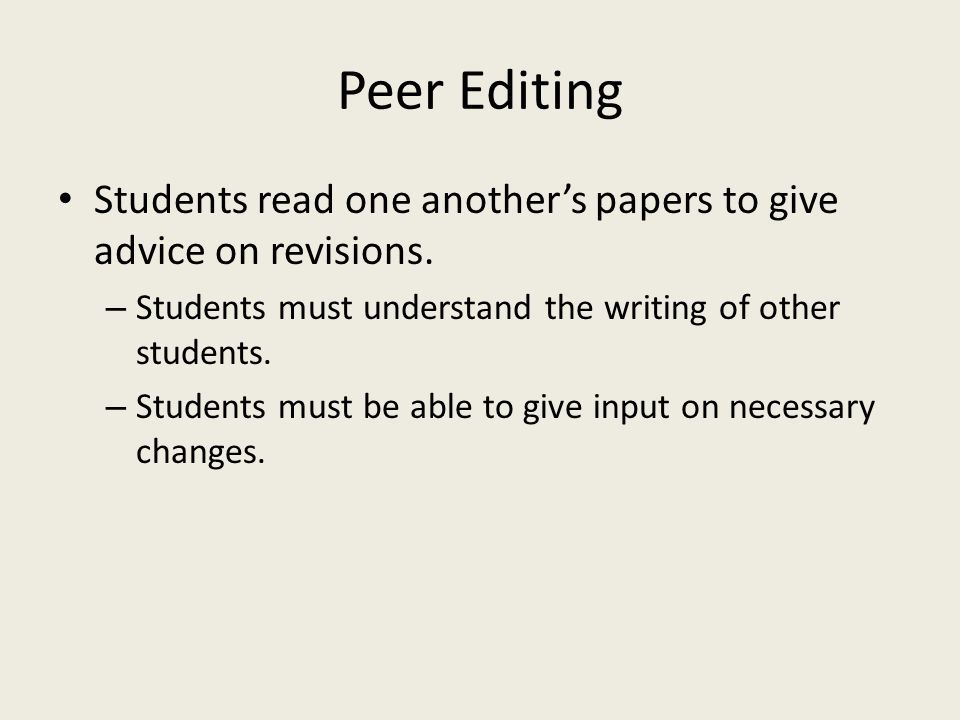 Peer Editing Students read one another's papers to give advice on revisions.