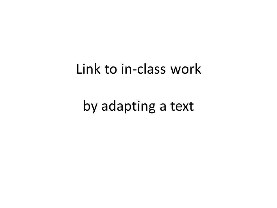 Link to in-class work by adapting a text