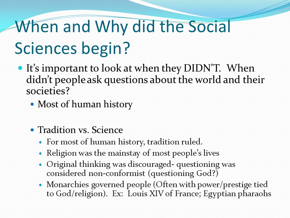 When and Why did the Social Sciences begin. It's important to look at when they DIDN'T.