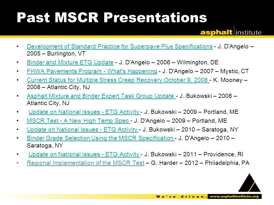 Past MSCR Presentations Development of Standard Practice for Superpave Plus Specifications - J. D'Angelo – 2005 – Burlington, VTDevelopment of Standar