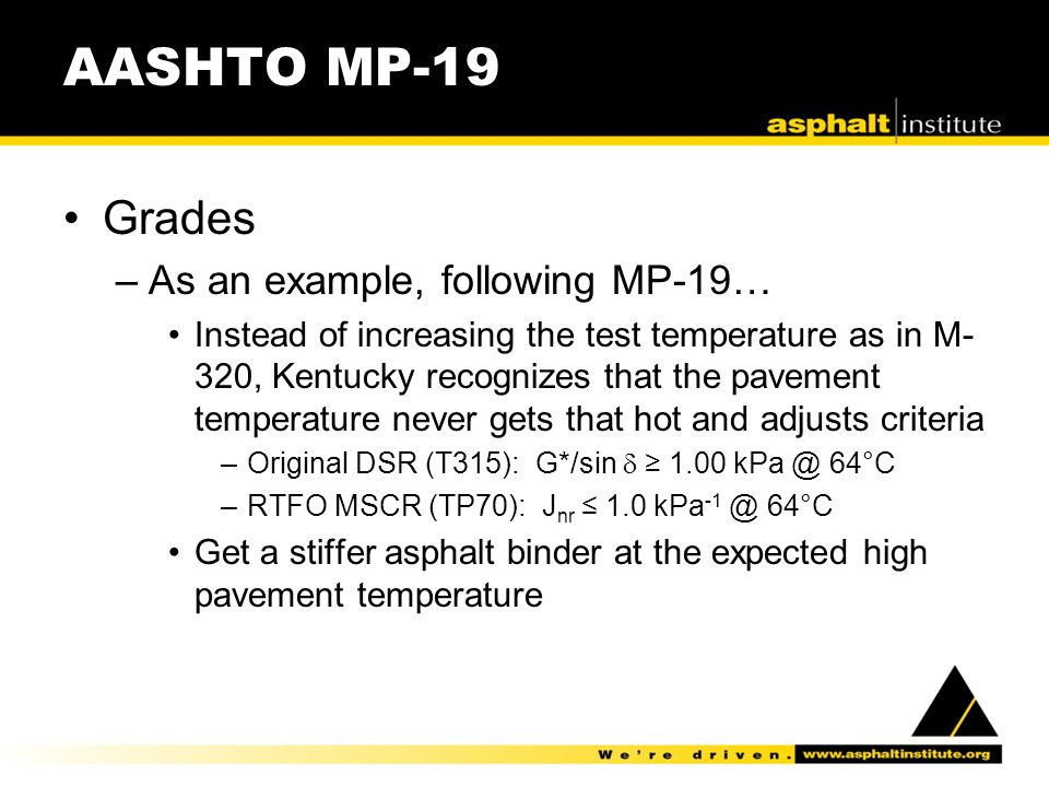 AASHTO MP-19 Grades –As an example, following MP-19… Instead of increasing the test temperature as in M- 320, Kentucky recognizes that the pavement te
