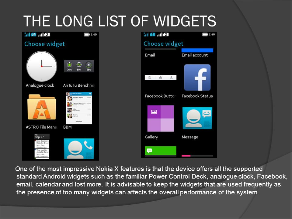 THE LONG LIST OF WIDGETS One of the most impressive Nokia X features is that the device offers all the supported standard Android widgets such as the
