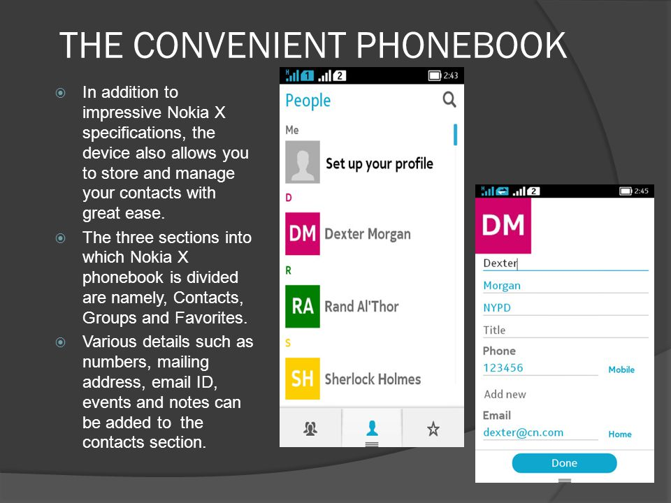 THE CONVENIENT PHONEBOOK  In addition to impressive Nokia X specifications, the device also allows you to store and manage your contacts with great e
