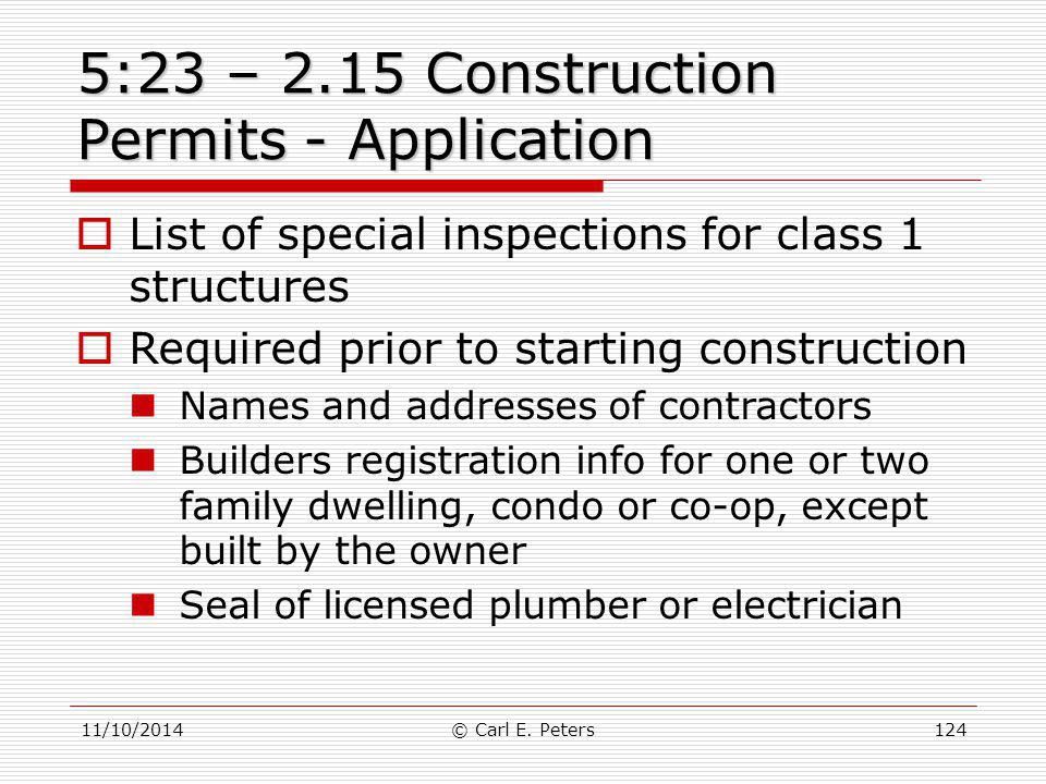 11/10/2014© Carl E. Peters124 5:23 – 2.15 Construction Permits - Application  List of special inspections for class 1 structures  Required prior to