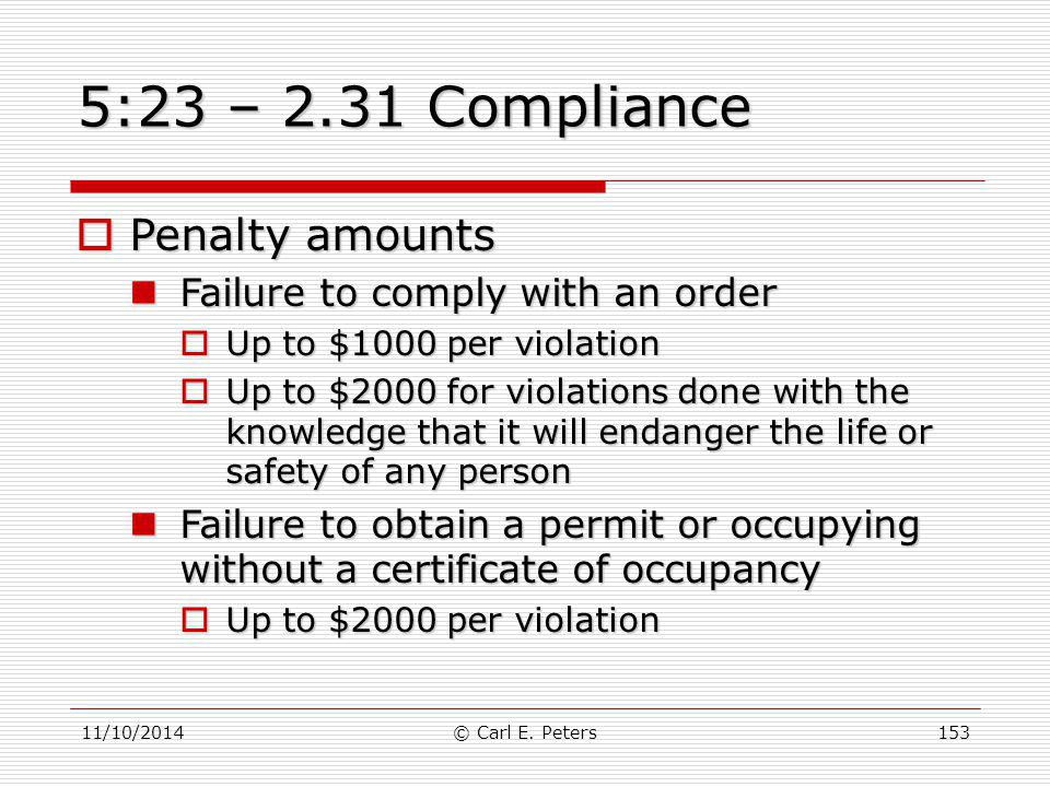 11/10/2014© Carl E. Peters153 5:23 – 2.31 Compliance  Penalty amounts Failure to comply with an order Failure to comply with an order  Up to $1000 p