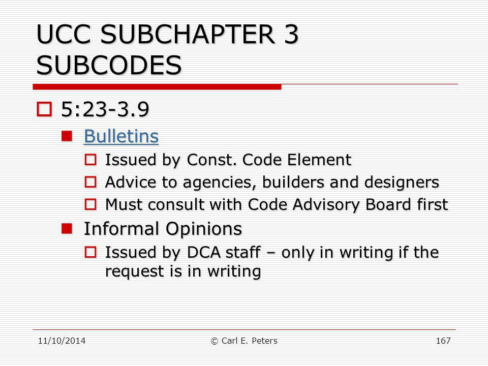 11/10/2014© Carl E. Peters167 UCC SUBCHAPTER 3 SUBCODES  5:23-3.9 Bulletins Bulletins Bulletins  Issued by Const. Code Element  Advice to agencies,