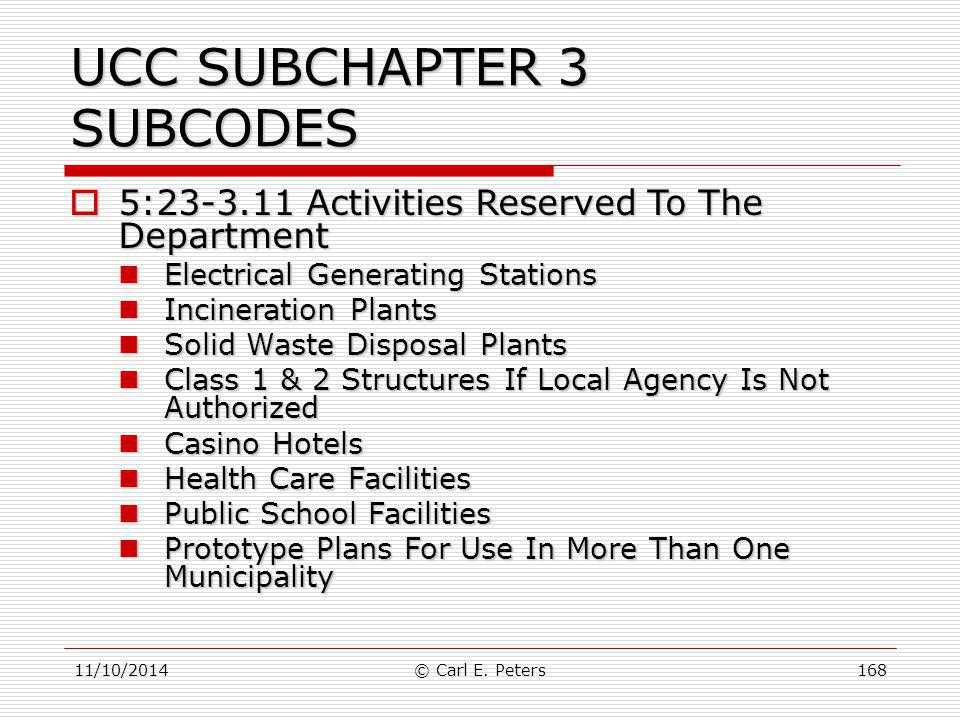 11/10/2014© Carl E. Peters168 UCC SUBCHAPTER 3 SUBCODES  5:23-3.11 Activities Reserved To The Department Electrical Generating Stations Electrical Ge