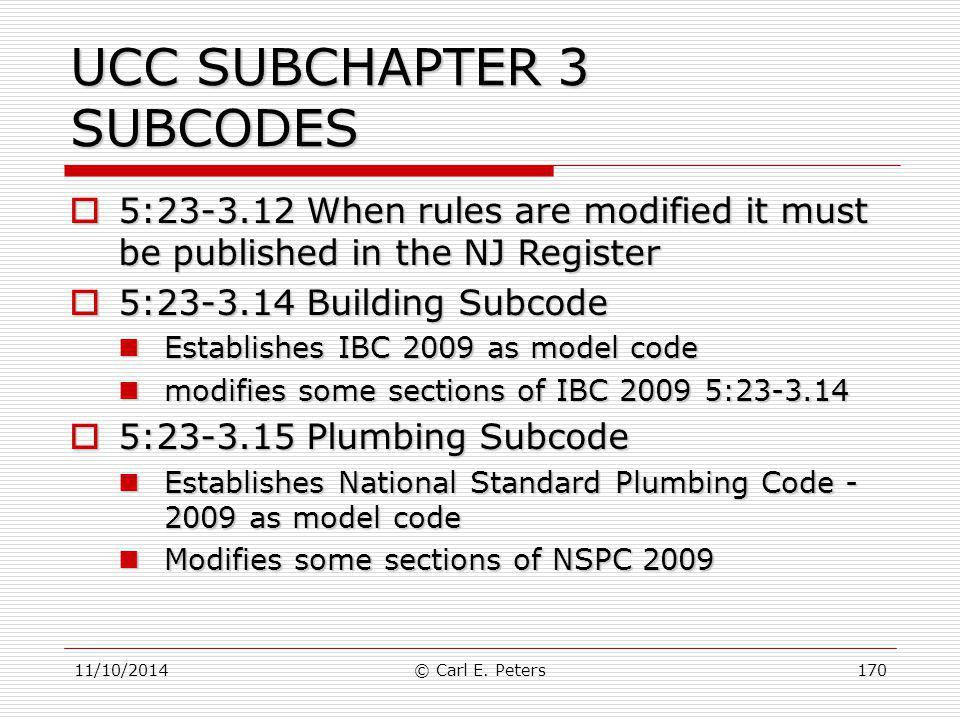 11/10/2014© Carl E. Peters170 UCC SUBCHAPTER 3 SUBCODES  5:23-3.12 When rules are modified it must be published in the NJ Register  5:23-3.14 Buildi