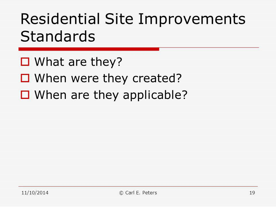 Residential Site Improvements Standards  What are they?  When were they created?  When are they applicable? 11/10/2014© Carl E. Peters19