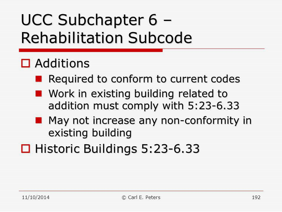 11/10/2014© Carl E. Peters192 UCC Subchapter 6 – Rehabilitation Subcode  Additions Required to conform to current codes Required to conform to curren