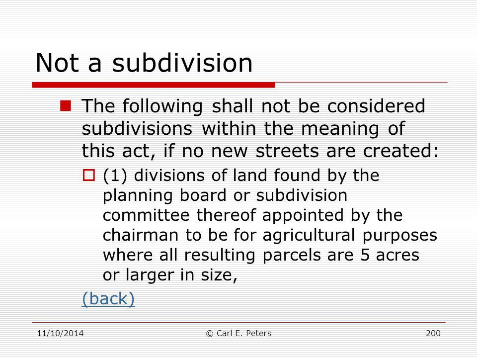 Not a subdivision The following shall not be considered subdivisions within the meaning of this act, if no new streets are created:  (1) divisions of