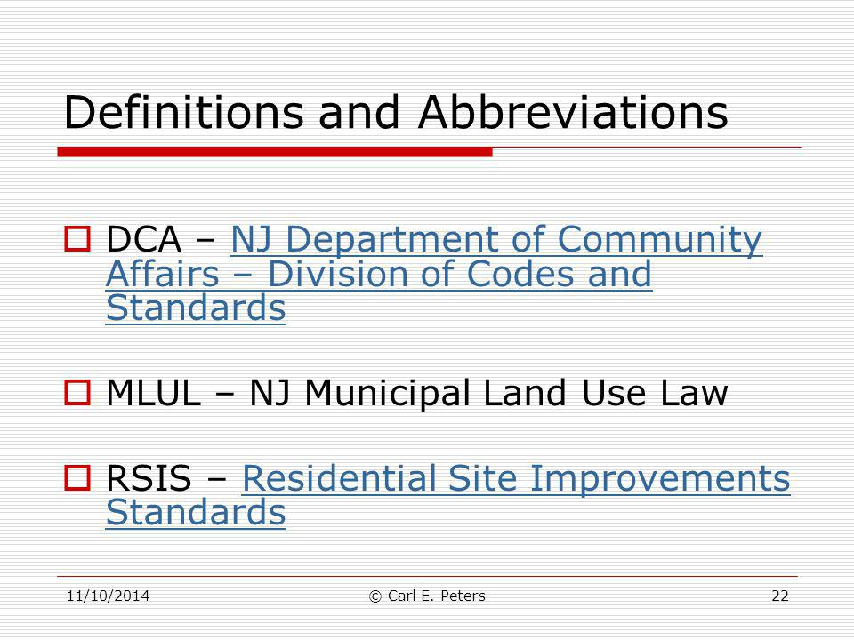 11/10/2014© Carl E. Peters22 Definitions and Abbreviations  DCA – NJ Department of Community Affairs – Division of Codes and StandardsNJ Department o