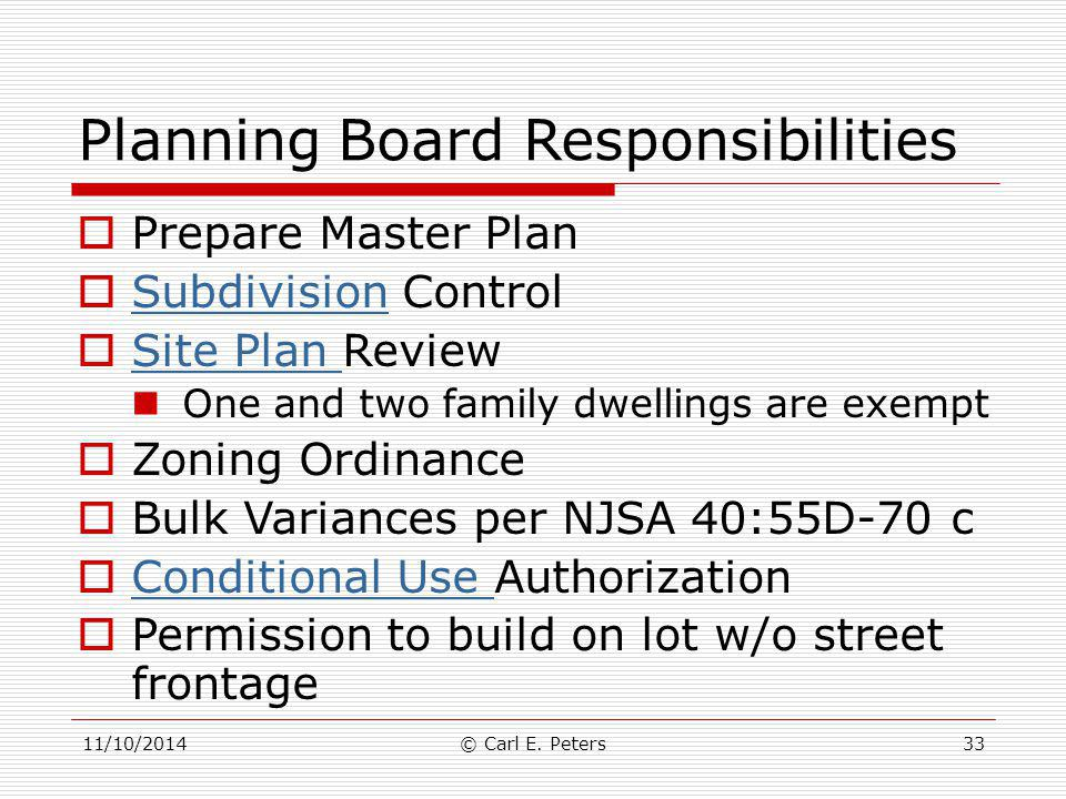 11/10/2014© Carl E. Peters33 Planning Board Responsibilities  Prepare Master Plan  Subdivision Control Subdivision  Site Plan Review Site Plan One