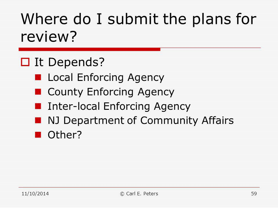 Where do I submit the plans for review?  It Depends? Local Enforcing Agency County Enforcing Agency Inter-local Enforcing Agency NJ Department of Com