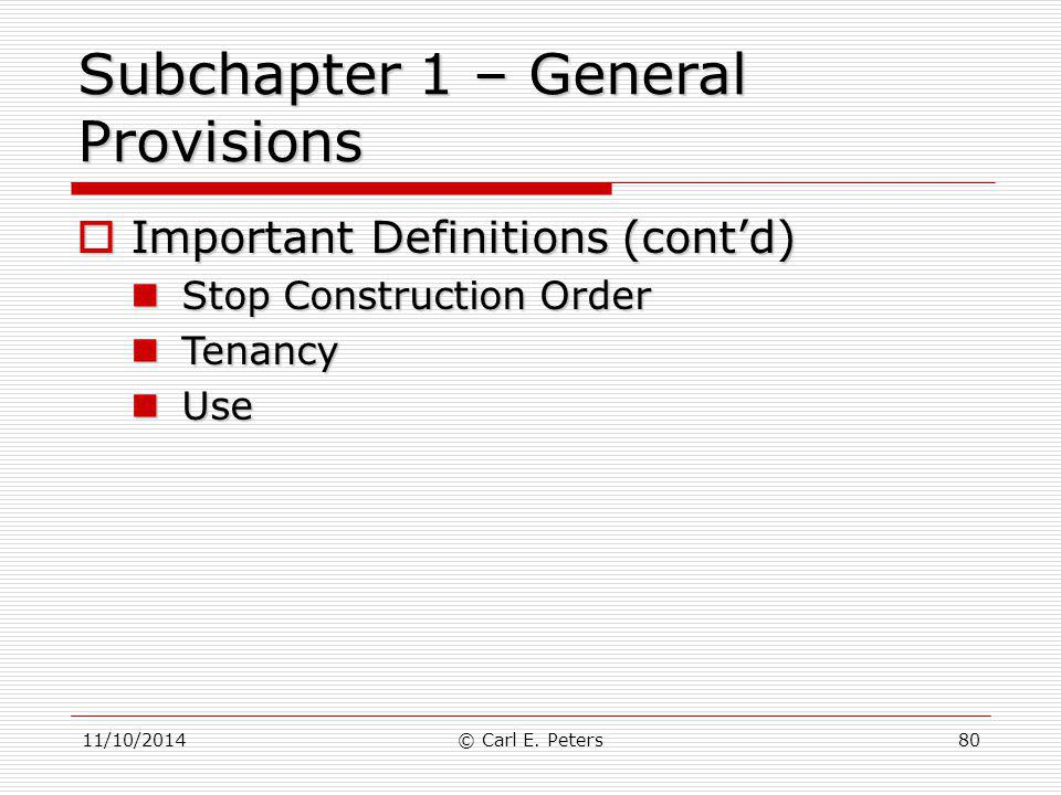 11/10/2014© Carl E. Peters80 Subchapter 1 – General Provisions  Important Definitions (cont'd) Stop Construction Order Stop Construction Order Tenanc