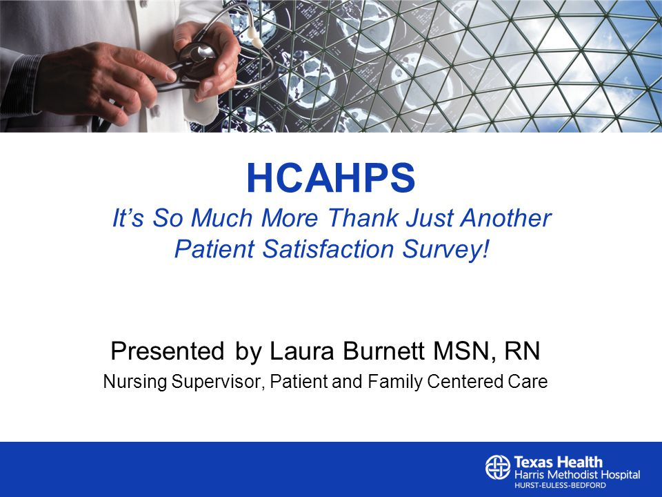 HCAHPS It's So Much More Thank Just Another Patient Satisfaction Survey.