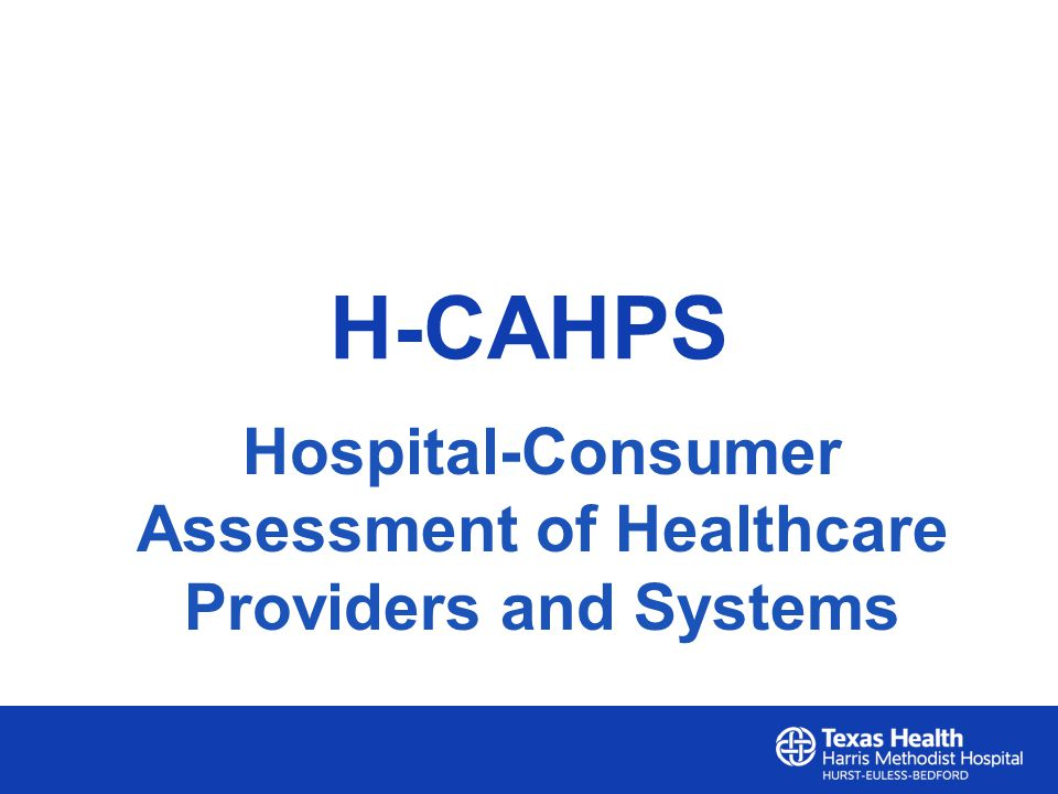 H-CAHPS Hospital-Consumer Assessment of Healthcare Providers and Systems