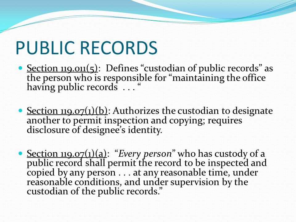 PUBLIC RECORDS Section 119.011(5): Defines custodian of public records as the person who is responsible for maintaining the office having public records...
