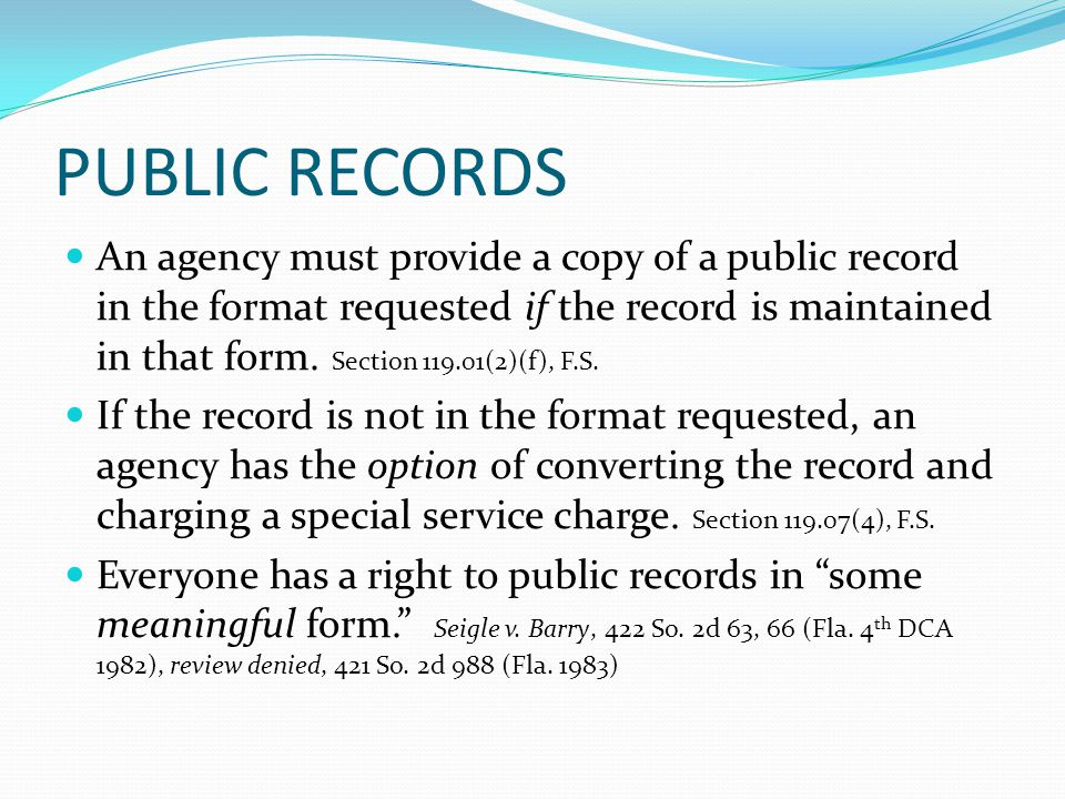 PUBLIC RECORDS An agency must provide a copy of a public record in the format requested if the record is maintained in that form.