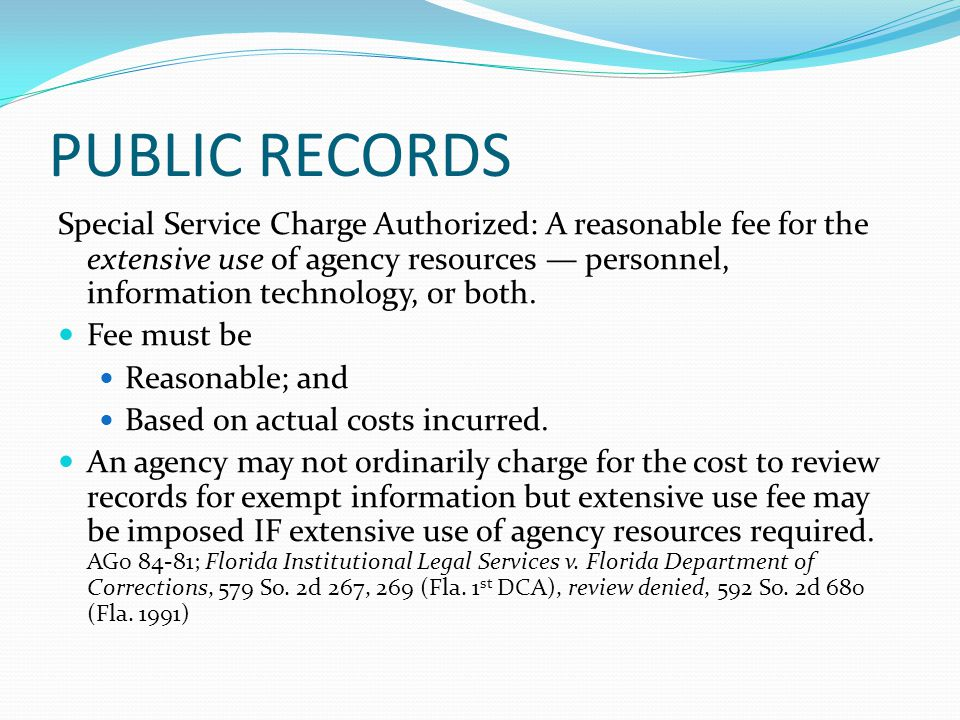PUBLIC RECORDS Special Service Charge Authorized: A reasonable fee for the extensive use of agency resources — personnel, information technology, or both.