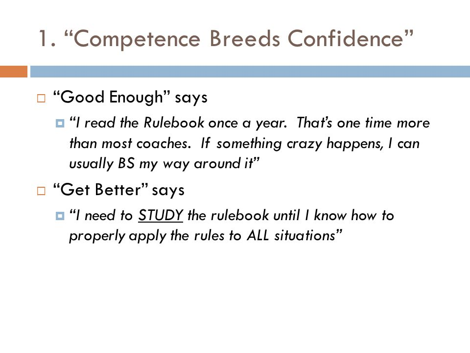 1. Competence Breeds Confidence  Good Enough says  I read the Rulebook once a year.