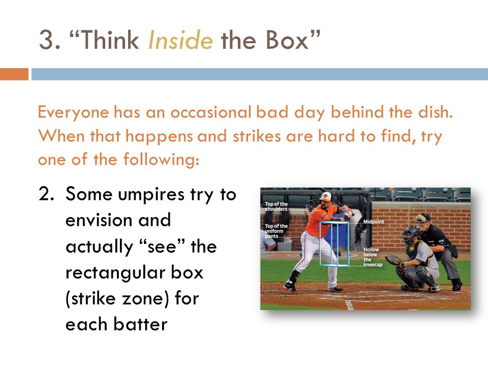 3. Think Inside the Box Everyone has an occasional bad day behind the dish.