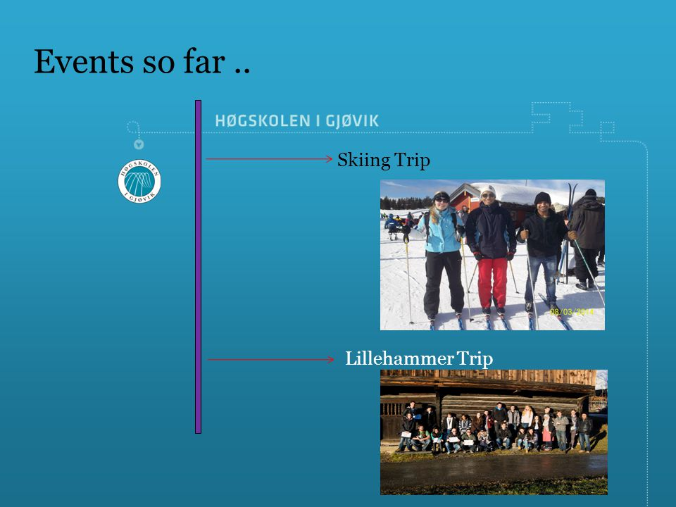 Events so far.. Skiing Trip Lillehammer Trip