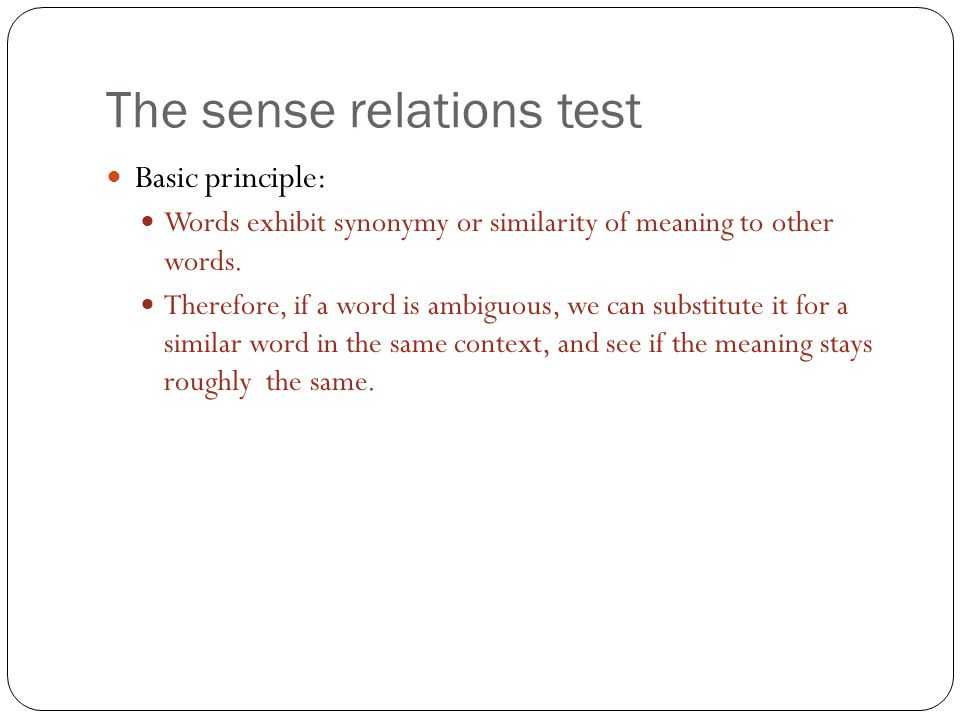 The sense relations test Basic principle: Words exhibit synonymy or similarity of meaning to other words.