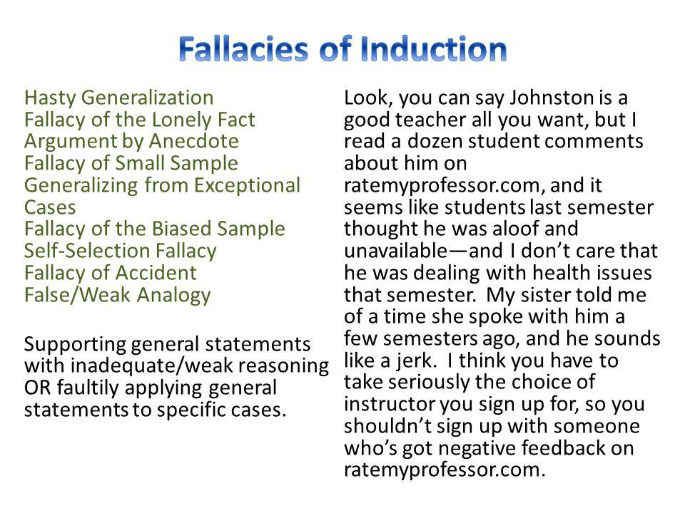 Hasty Generalization Fallacy of the Lonely Fact Argument by Anecdote Fallacy of Small Sample Generalizing from Exceptional Cases Fallacy of the Biased