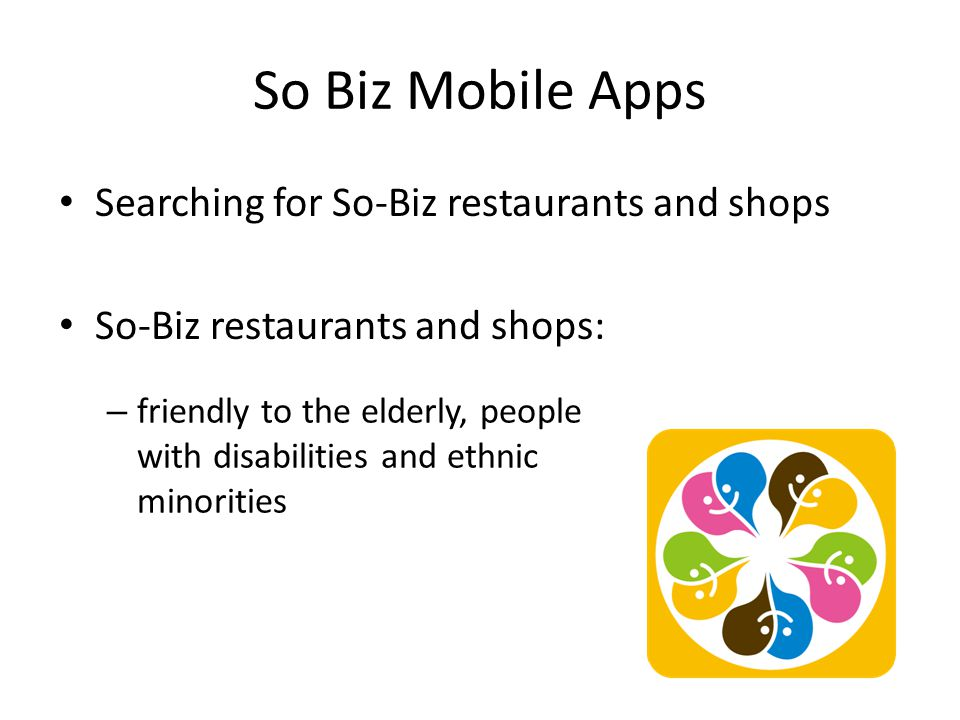 So Biz Mobile Apps – friendly to the elderly, people with disabilities and ethnic minorities Searching for So-Biz restaurants and shops So-Biz restaurants and shops: