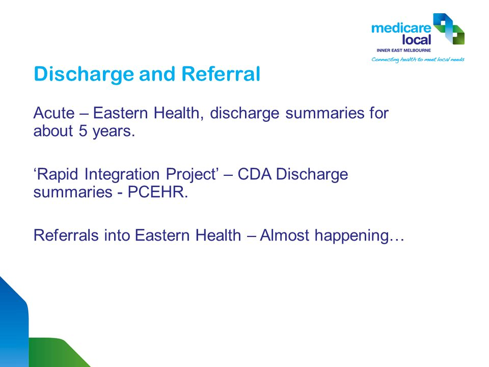 Acute – Eastern Health, discharge summaries for about 5 years. 'Rapid Integration Project' – CDA Discharge summaries - PCEHR. Referrals into Eastern H