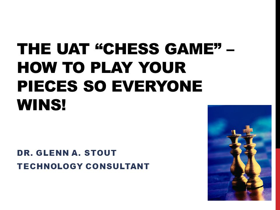 THE UAT CHESS GAME – HOW TO PLAY YOUR PIECES SO EVERYONE WINS.