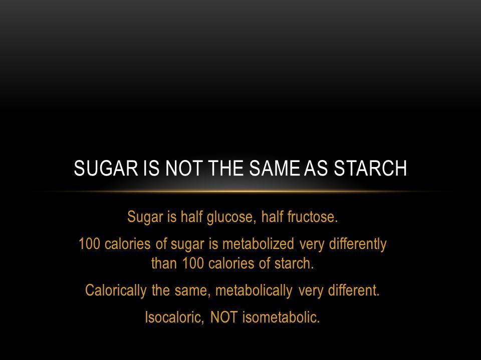 Sugar is half glucose, half fructose.