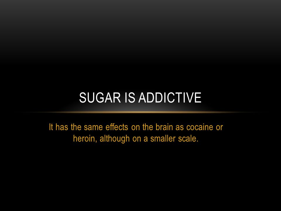 It has the same effects on the brain as cocaine or heroin, although on a smaller scale.