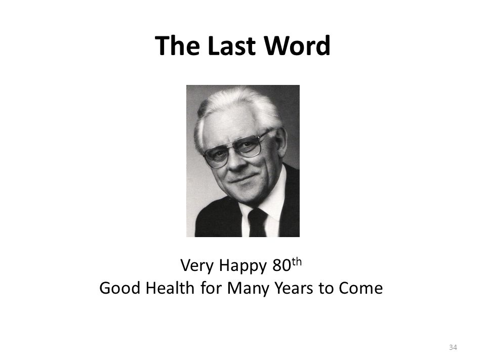 The Last Word Very Happy 80 th Good Health for Many Years to Come 34