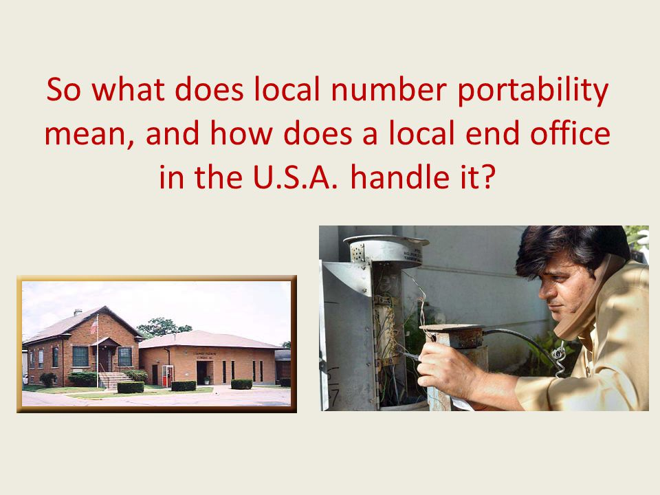So what does local number portability mean, and how does a local end office in the U.S.A.