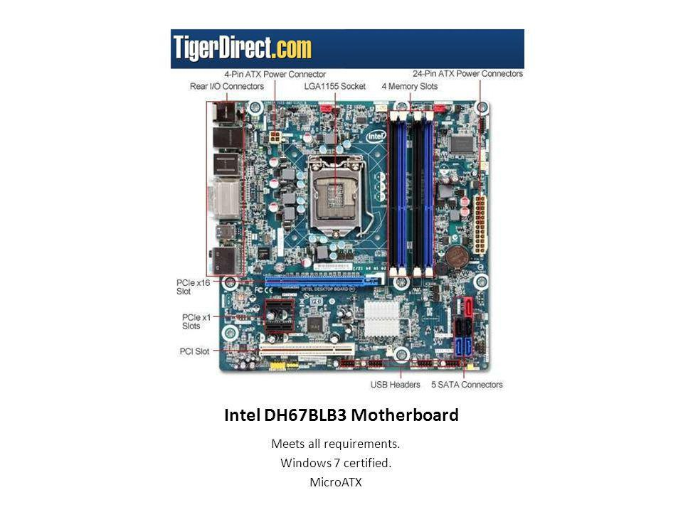 Intel DH67BLB3 Motherboard Meets all requirements. Windows 7 certified. MicroATX