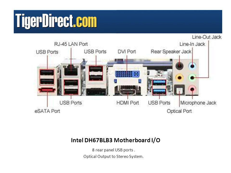 Intel DH67BLB3 Motherboard I/O 8 rear panel USB ports. Optical Output to Stereo System.